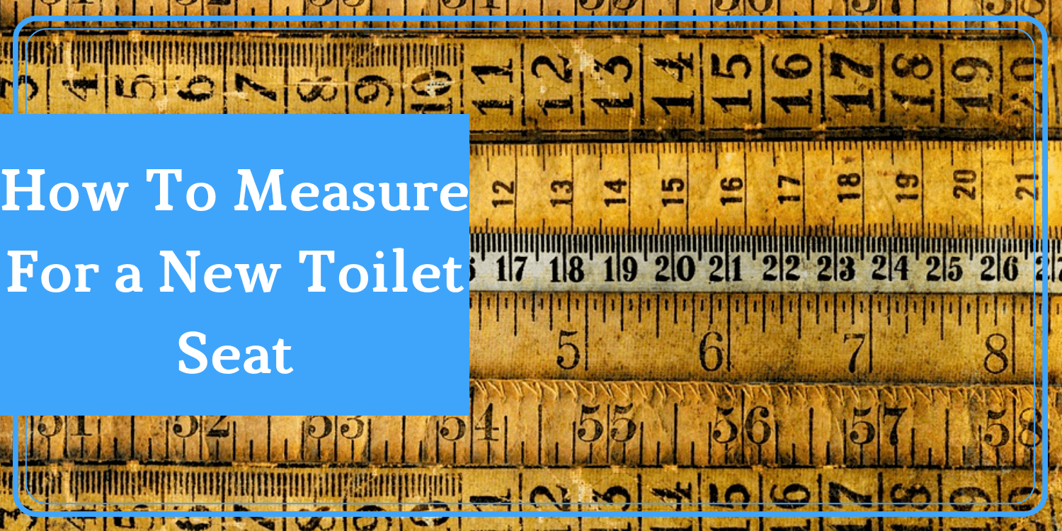 How To Measure A Toilet Seat Amp Get The Measurement In 5
